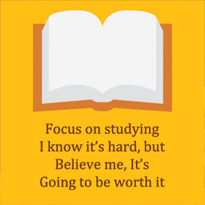 Focus on studying - I know it's hard but believe me, it's going to be worth it